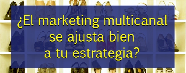 Marketing multicanal se ajusta_blog