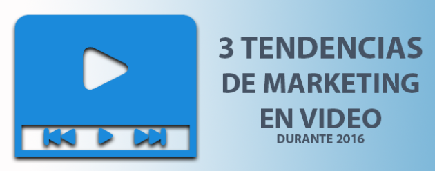 3 tendencias de marketing en video_blog