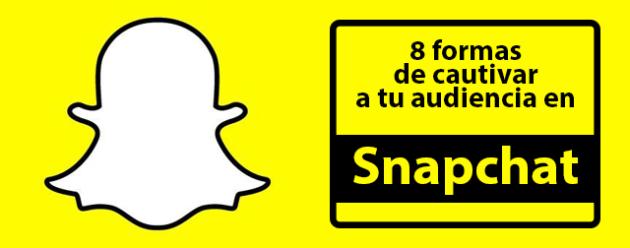 8 formas de cautivar a tu audiencia en Snapchat_blog